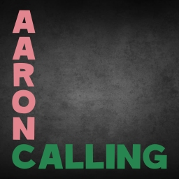 New Podcast: Aaron Calling – Episode 1